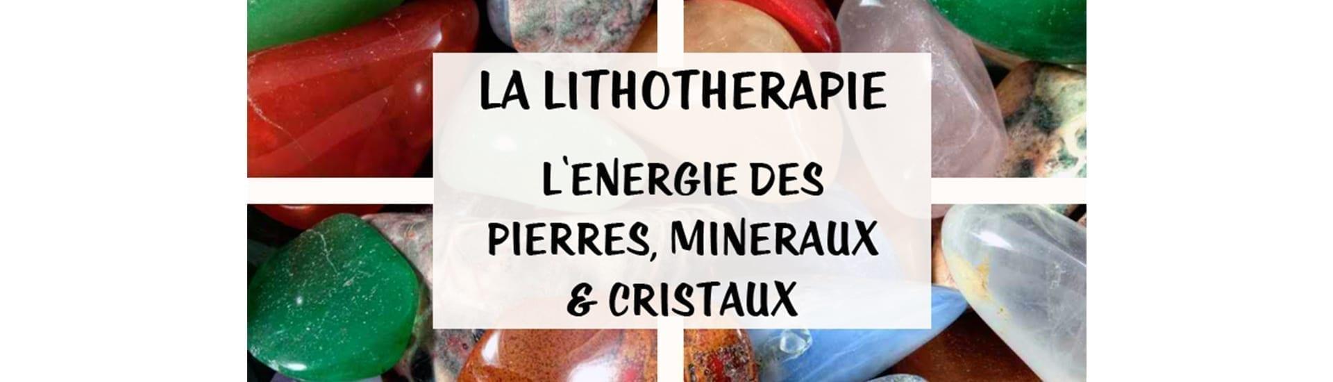 La Lithothérapie, l'énergie des pierres, minéraux & cristaux