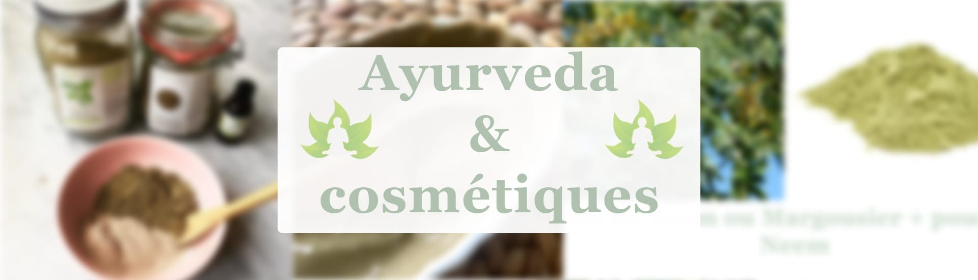 L'Ayurveda, et les poudres ayurvédiques en cosmétique